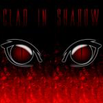 Clad in Shadow